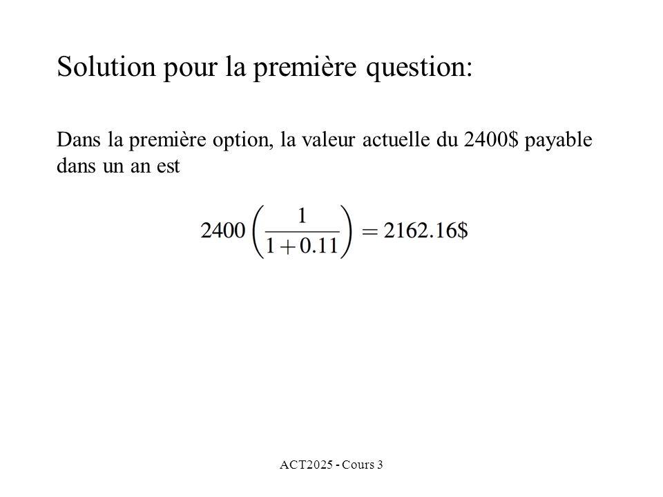 ACT2025 - Cours 3 Solution pour la première question: Dans la première option, la valeur actuelle du 2400$ payable dans un an est