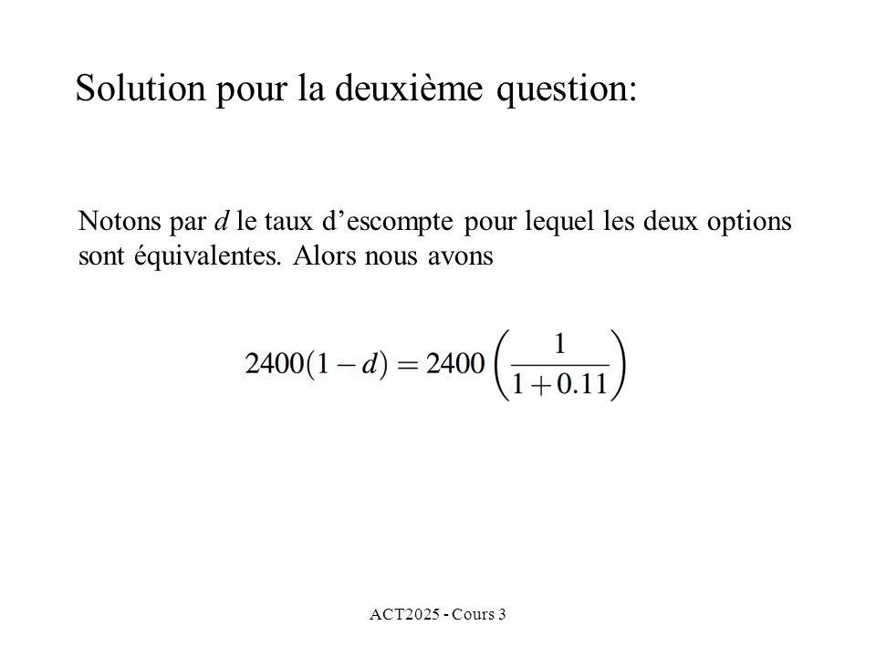 ACT2025 - Cours 3 Solution pour la deuxième question: Notons par d le taux descompte pour lequel les deux options sont équivalentes. Alors nous avons