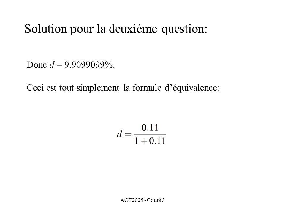 ACT2025 - Cours 3 Donc d = 9.9099099%. Ceci est tout simplement la formule déquivalence: Solution pour la deuxième question: