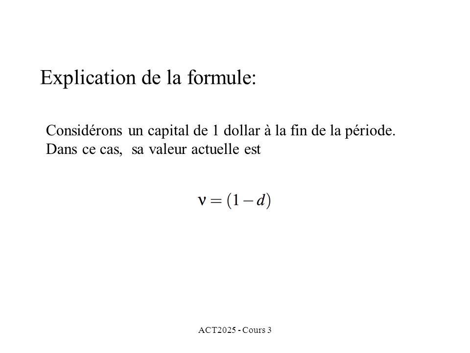 ACT2025 - Cours 3 Considérons un capital de 1 dollar à la fin de la période. Dans ce cas, sa valeur actuelle est Explication de la formule: