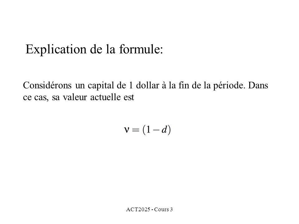 ACT2025 - Cours 3 Explication de la formule: Considérons un capital de 1 dollar à la fin de la période. Dans ce cas, sa valeur actuelle est