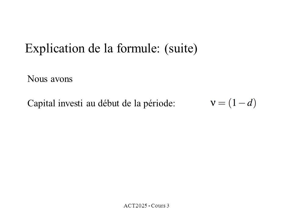 ACT2025 - Cours 3 Nous avons Capital investi au début de la période: Explication de la formule: (suite)