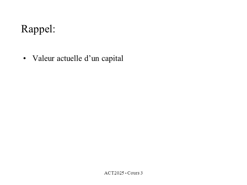 ACT2025 - Cours 3 Exemple 6: (suite) Dans cette situation, le nombre de périodes de capitalisation est 24 = 12 x 2 parce quil y a 12 mois dans une année et le capital est investi pour 2 années.