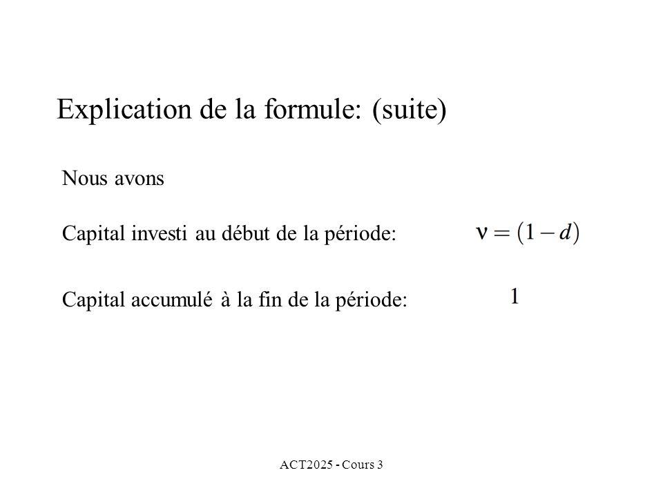 ACT2025 - Cours 3 Nous avons Capital investi au début de la période: Capital accumulé à la fin de la période: Explication de la formule: (suite)
