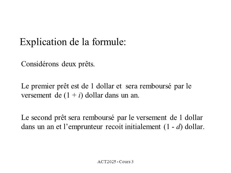 ACT2025 - Cours 3 Explication de la formule: Considérons deux prêts. Le premier prêt est de 1 dollar et sera remboursé par le versement de (1 + i) dol