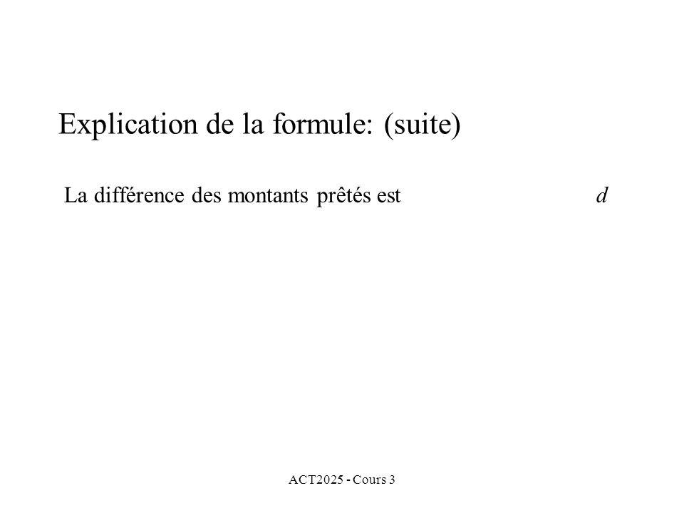 ACT2025 - Cours 3 Explication de la formule: (suite) La différence des montants prêtés est d