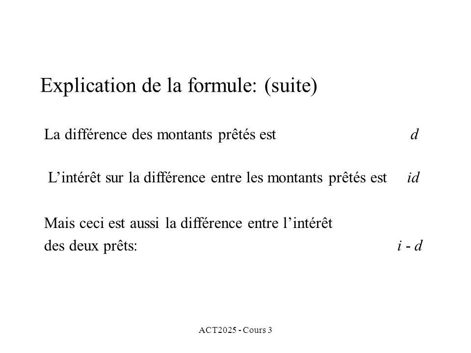 ACT2025 - Cours 3 Explication de la formule: (suite) La différence des montants prêtés est d Lintérêt sur la différence entre les montants prêtés est