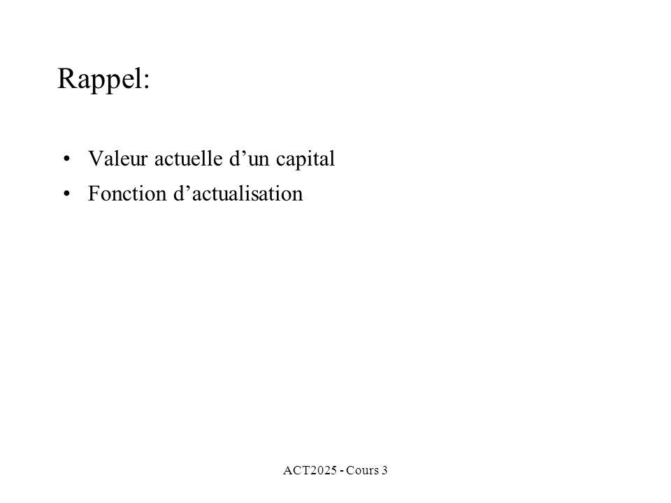 ACT2025 - Cours 3 Rappel: Valeur actuelle dun capital Fonction dactualisation
