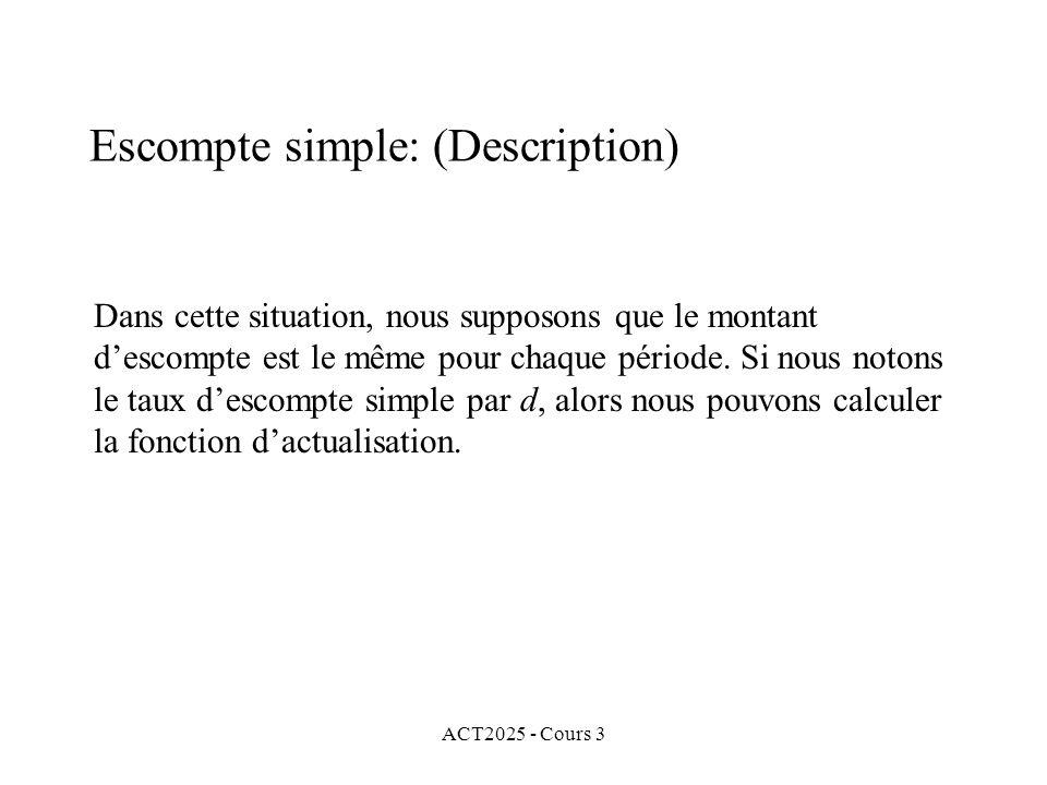 ACT2025 - Cours 3 Escompte simple: (Description) Dans cette situation, nous supposons que le montant descompte est le même pour chaque période. Si nou