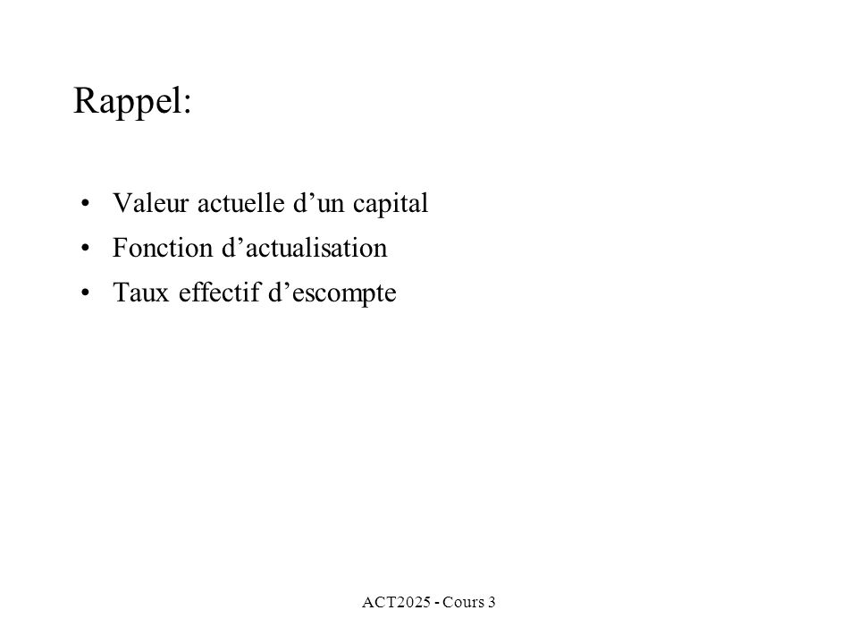 ACT2025 - Cours 3 Nous cherchons donc la valeur actuelle de 10000$ payable après 20 périodes de capitalisation dont le taux dintérêt est de 2%: 10000(1 + 0.02) -20 = 6729.71 $ Exemple 5: (solution)