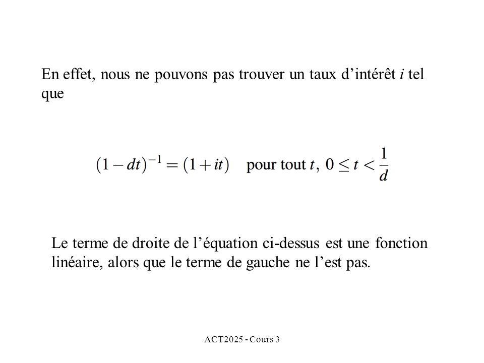 ACT2025 - Cours 3 En effet, nous ne pouvons pas trouver un taux dintérêt i tel que Le terme de droite de léquation ci-dessus est une fonction linéaire