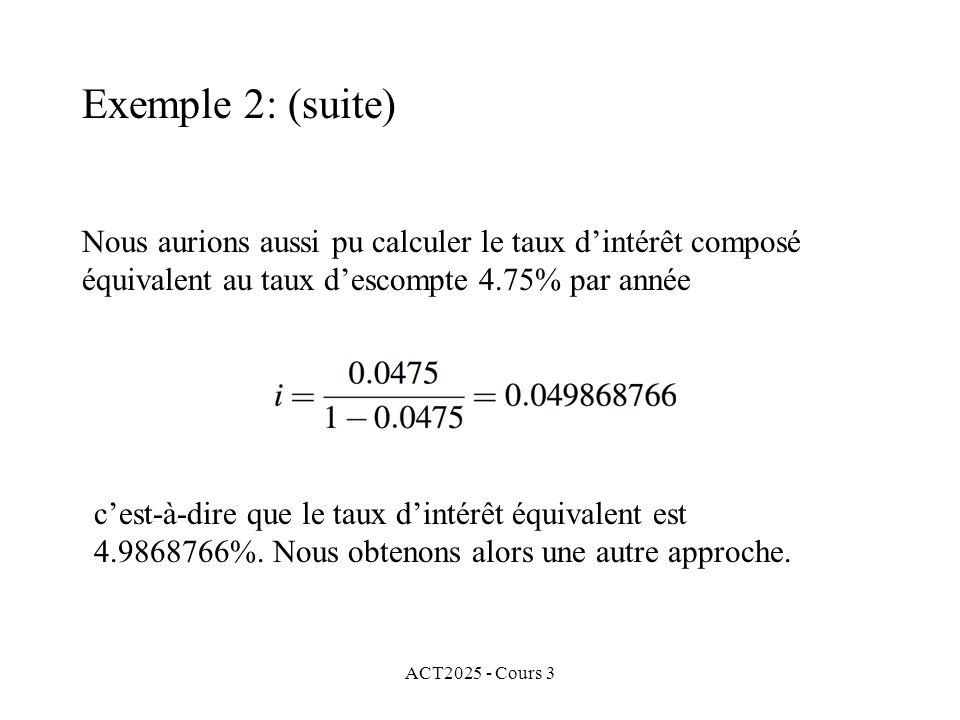 ACT2025 - Cours 3 Exemple 2: (suite) cest-à-dire que le taux dintérêt équivalent est 4.9868766%. Nous obtenons alors une autre approche. Nous aurions