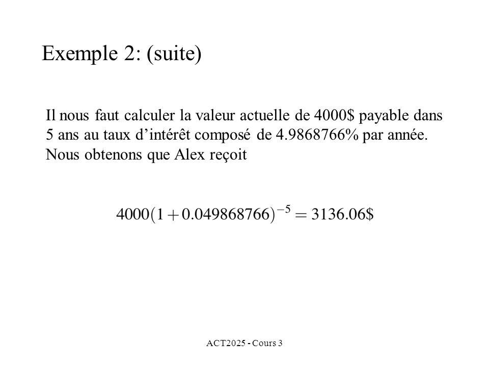 ACT2025 - Cours 3 Exemple 2: (suite) Il nous faut calculer la valeur actuelle de 4000$ payable dans 5 ans au taux dintérêt composé de 4.9868766% par a