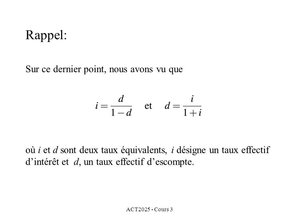 ACT2025 - Cours 3 Sur ce dernier point, nous avons vu que Rappel: où i et d sont deux taux équivalents, i désigne un taux effectif dintérêt et d, un t