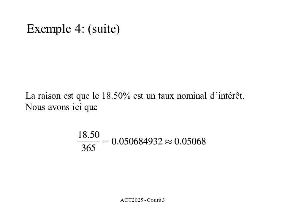 ACT2025 - Cours 3 La raison est que le 18.50% est un taux nominal dintérêt. Nous avons ici que Exemple 4: (suite)