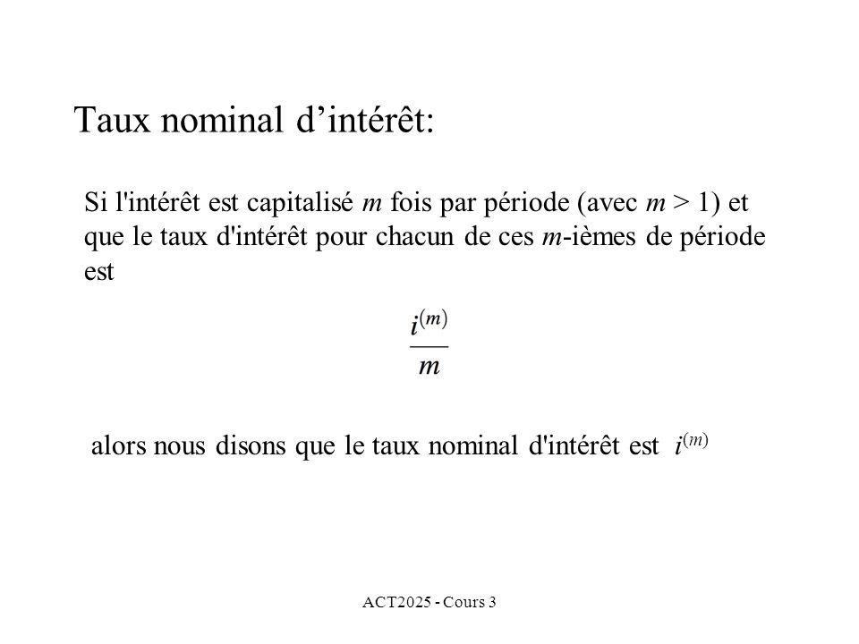 ACT2025 - Cours 3 Taux nominal dintérêt: Si l'intérêt est capitalisé m fois par période (avec m > 1) et que le taux d'intérêt pour chacun de ces m-ièm