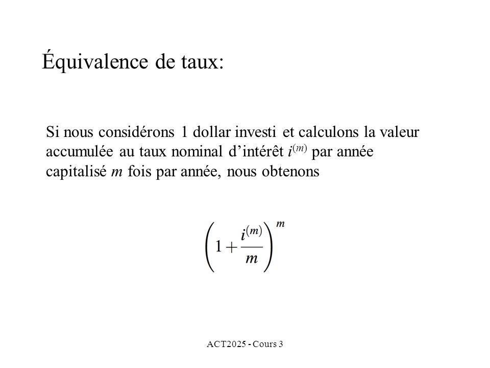 ACT2025 - Cours 3 Équivalence de taux: Si nous considérons 1 dollar investi et calculons la valeur accumulée au taux nominal dintérêt i (m) par année