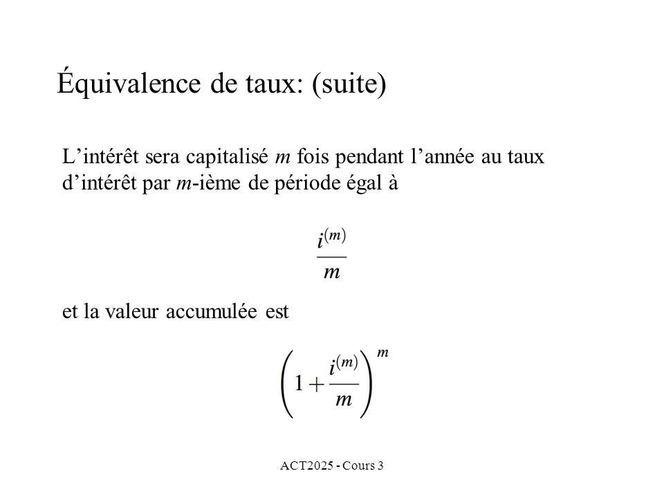 ACT2025 - Cours 3 Lintérêt sera capitalisé m fois pendant lannée au taux dintérêt par m-ième de période égal à Équivalence de taux: (suite) et la vale