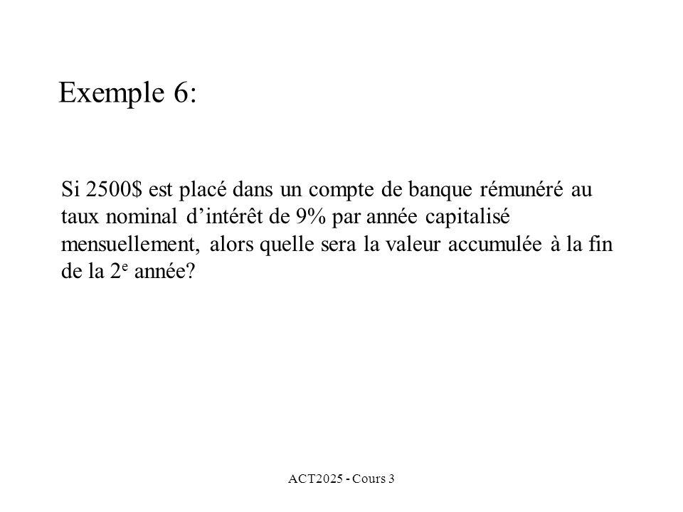 ACT2025 - Cours 3 Exemple 6: Si 2500$ est placé dans un compte de banque rémunéré au taux nominal dintérêt de 9% par année capitalisé mensuellement, a