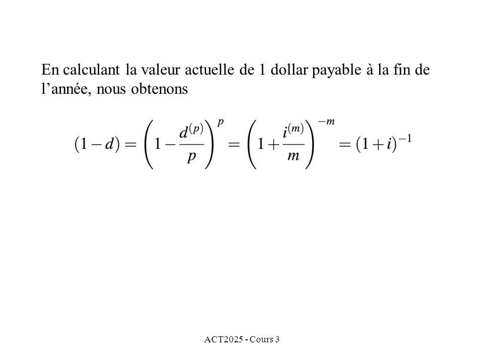 ACT2025 - Cours 3 En calculant la valeur actuelle de 1 dollar payable à la fin de lannée, nous obtenons