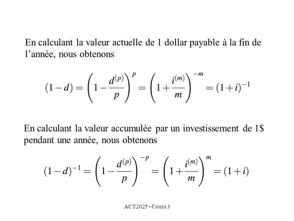 ACT2025 - Cours 3 En calculant la valeur actuelle de 1 dollar payable à la fin de lannée, nous obtenons En calculant la valeur accumulée par un invest