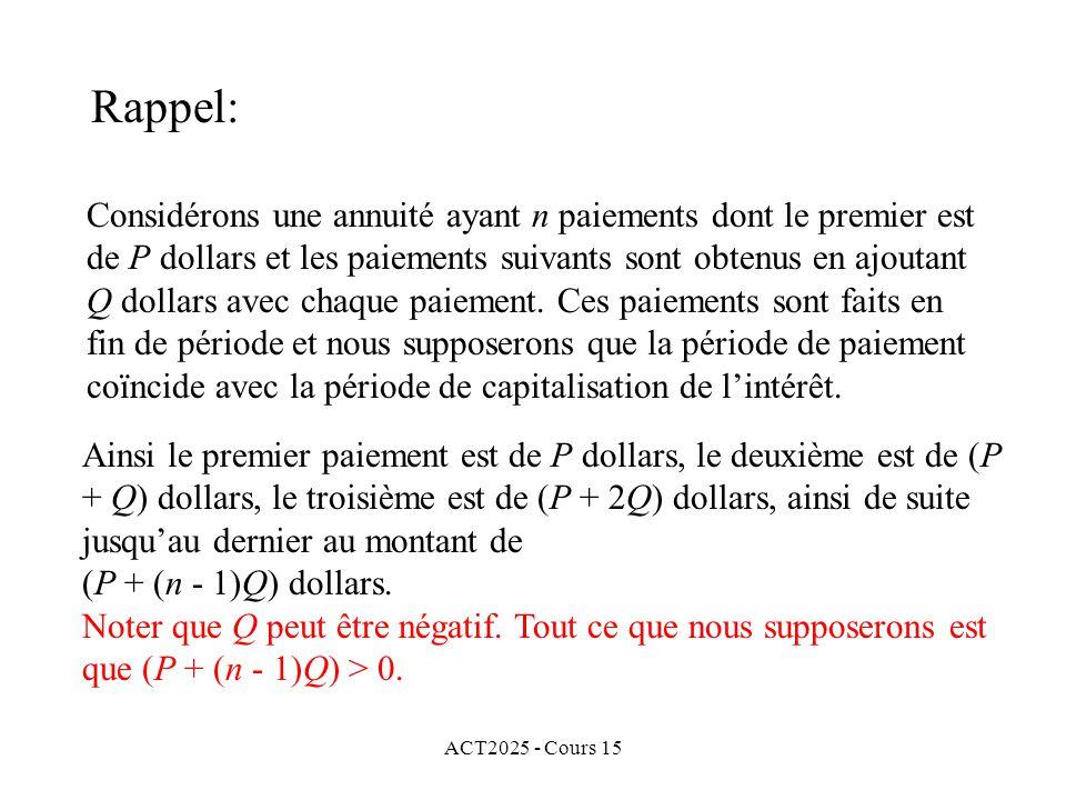 ACT2025 - Cours 15 Rappel: Considérons une annuité ayant n paiements dont le premier est de P dollars et les paiements suivants sont obtenus en ajouta