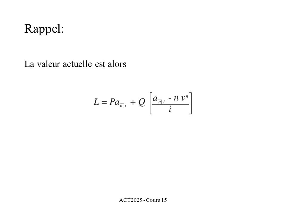 ACT2025 - Cours 15 Rappel: La valeur actuelle est alors