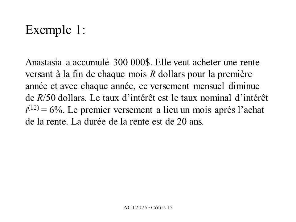 ACT2025 - Cours 15 Exemple 1: Anastasia a accumulé 300 000$. Elle veut acheter une rente versant à la fin de chaque mois R dollars pour la première an