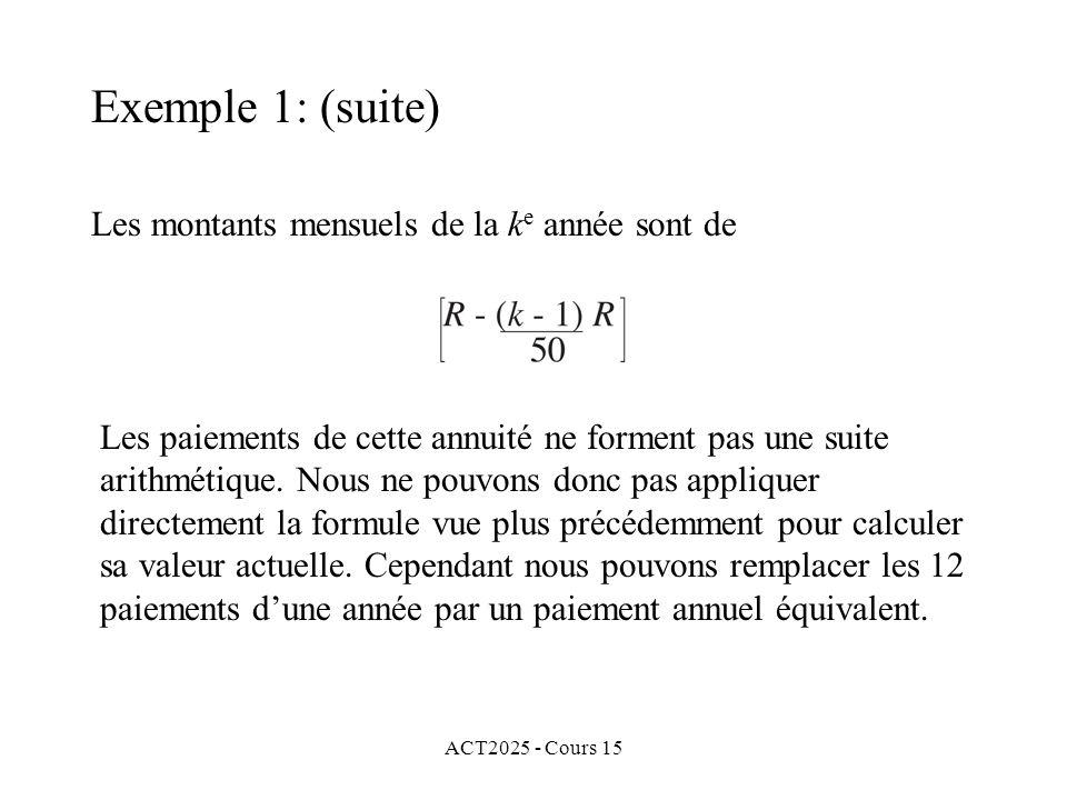 ACT2025 - Cours 15 Exemple 1: (suite) Les montants mensuels de la k e année sont de Les paiements de cette annuité ne forment pas une suite arithmétiq