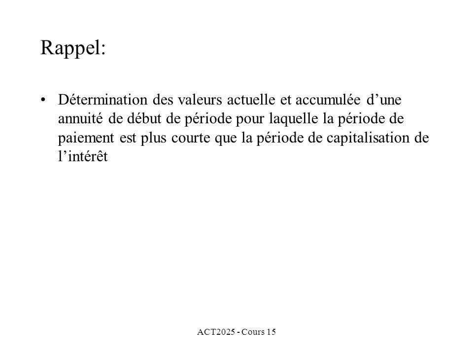 ACT2025 - Cours 15 Rappel: Détermination des valeurs actuelle et accumulée dune annuité de début de période pour laquelle la période de paiement est plus courte que la période de capitalisation de lintérêt Détermination des valeurs actuelle et accumulée dune annuité continue