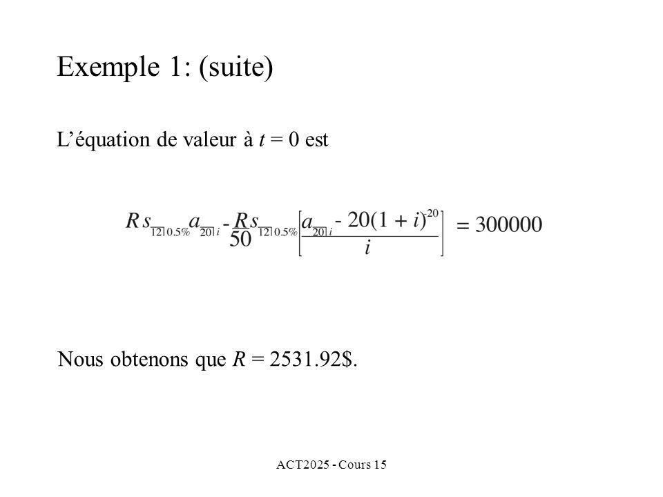 ACT2025 - Cours 15 Exemple 1: (suite) Léquation de valeur à t = 0 est Nous obtenons que R = 2531.92$.