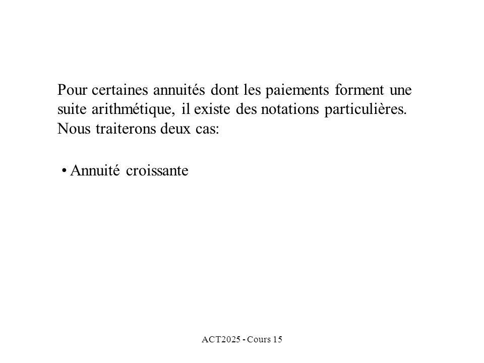 ACT2025 - Cours 15 Pour certaines annuités dont les paiements forment une suite arithmétique, il existe des notations particulières. Nous traiterons d