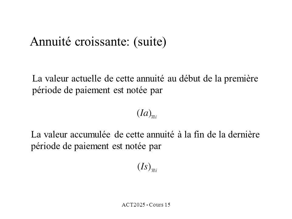ACT2025 - Cours 15 Annuité croissante: (suite) La valeur actuelle de cette annuité au début de la première période de paiement est notée par La valeur