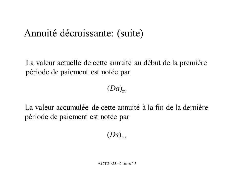 ACT2025 - Cours 15 Annuité décroissante: (suite) La valeur actuelle de cette annuité au début de la première période de paiement est notée par La vale