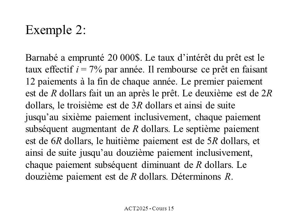 ACT2025 - Cours 15 Exemple 2: Barnabé a emprunté 20 000$. Le taux dintérêt du prêt est le taux effectif i = 7% par année. Il rembourse ce prêt en fais