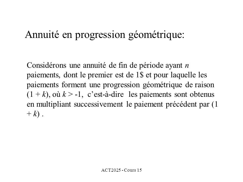 ACT2025 - Cours 15 Annuité en progression géométrique: Considérons une annuité de fin de période ayant n paiements, dont le premier est de 1$ et pour