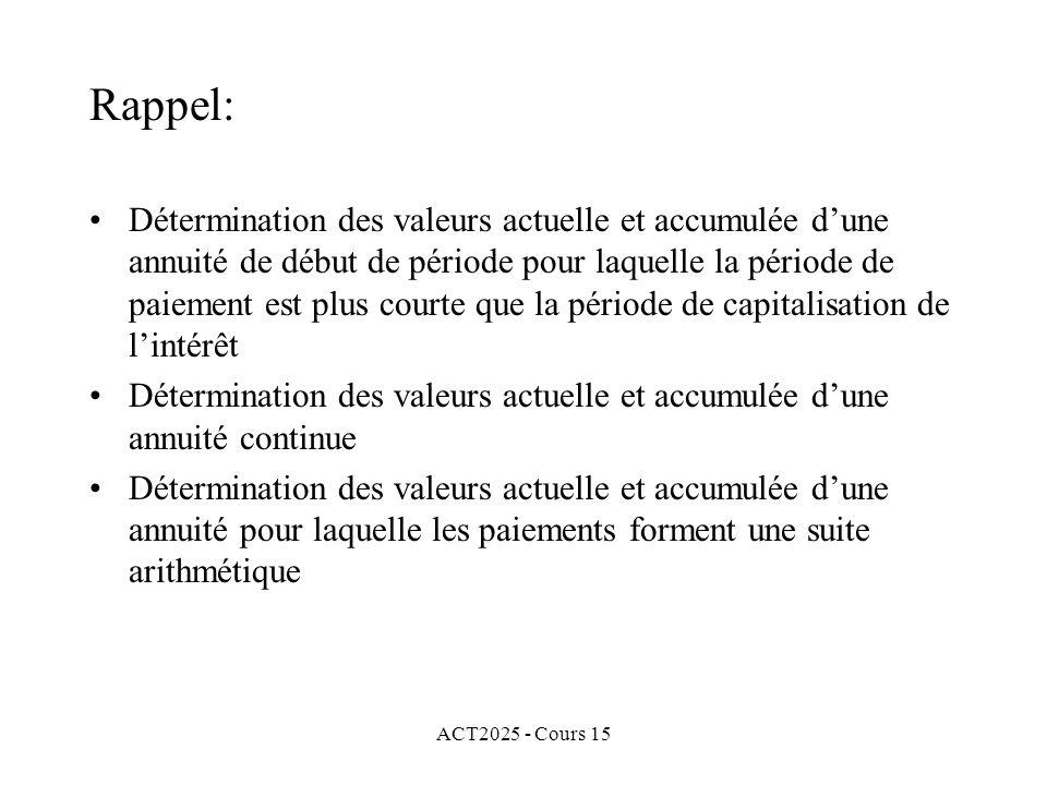 ACT2025 - Cours 15 Rappel: Considérons une annuité de début de période consistant en des paiements de (1/m) dollars, où m est le nombre de périodes de paiement dans chacune des périodes de capitalisation.