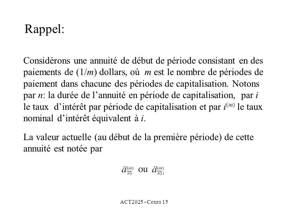 ACT2025 - Cours 15 Annuité en progression géométrique: (suite) Dans ce qui suivra, nous noterons par i: le taux dintérêt par période de paiement, par L: la valeur actuelle de cette annuité au début de la première période et par X: la valeur accumulée de cette annuité à la fin de la dernière période.
