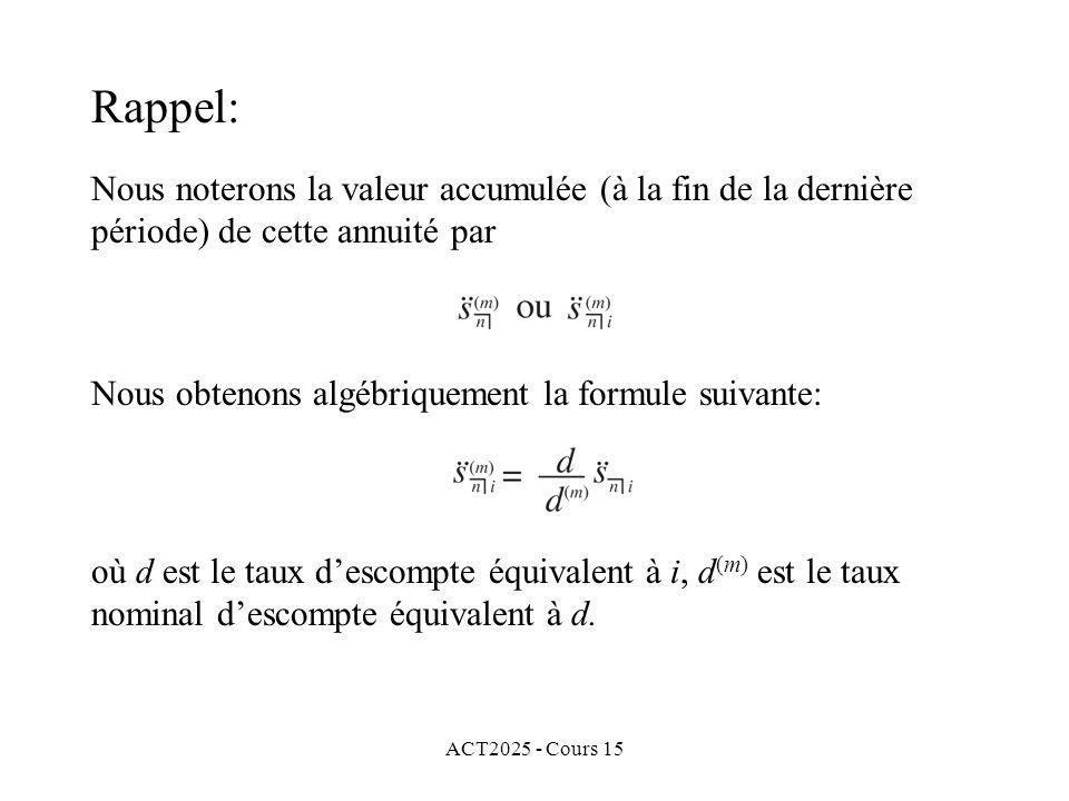 ACT2025 - Cours 15 Rappel: Nous noterons la valeur accumulée (à la fin de la dernière période) de cette annuité par Nous obtenons algébriquement la fo