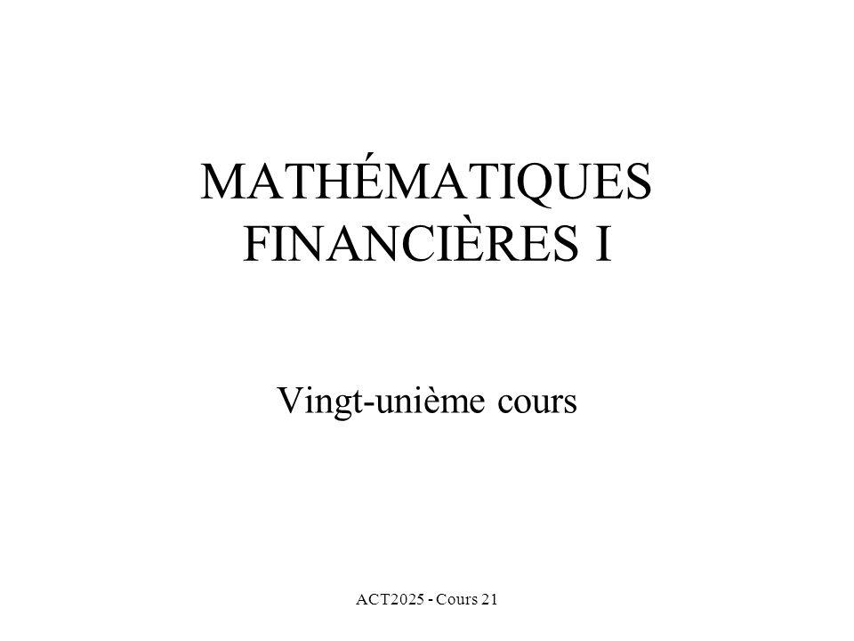 ACT2025 - Cours 21 MATHÉMATIQUES FINANCIÈRES I Vingt-unième cours