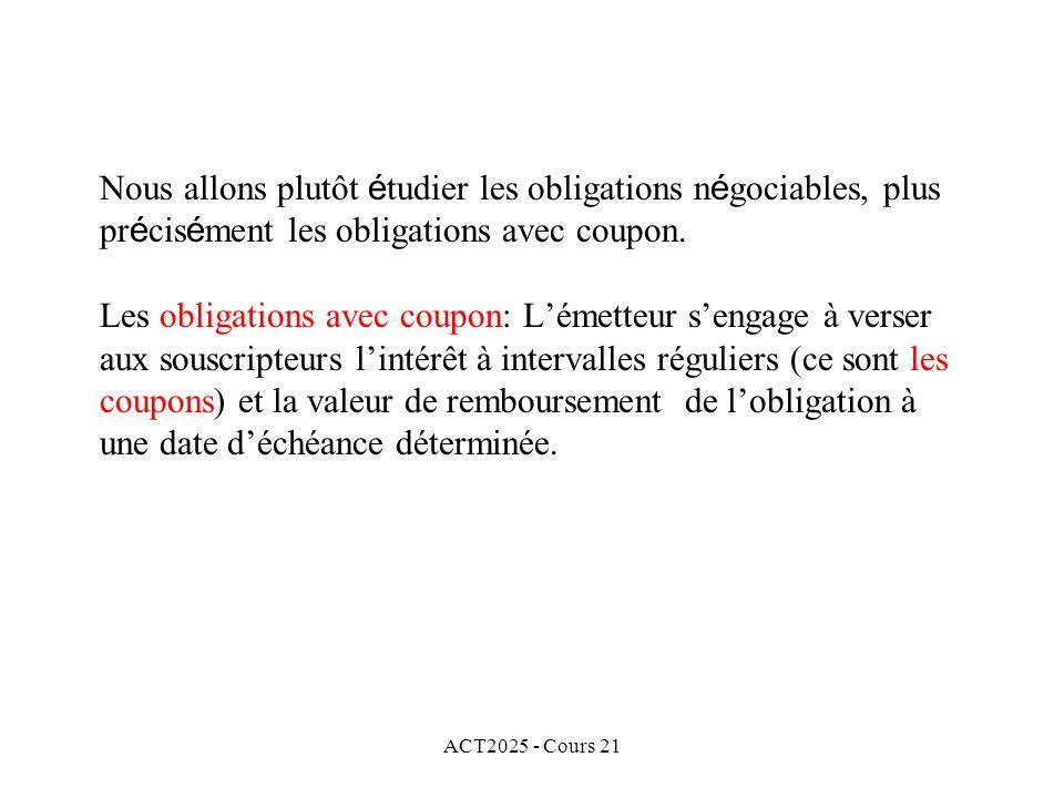 ACT2025 - Cours 21 Nous allons plutôt é tudier les obligations n é gociables, plus pr é cis é ment les obligations avec coupon.