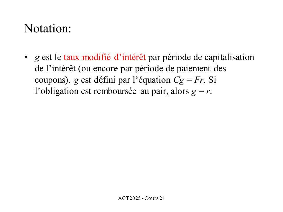 ACT2025 - Cours 21 g est le taux modifié dintérêt par période de capitalisation de lintérêt (ou encore par période de paiement des coupons).