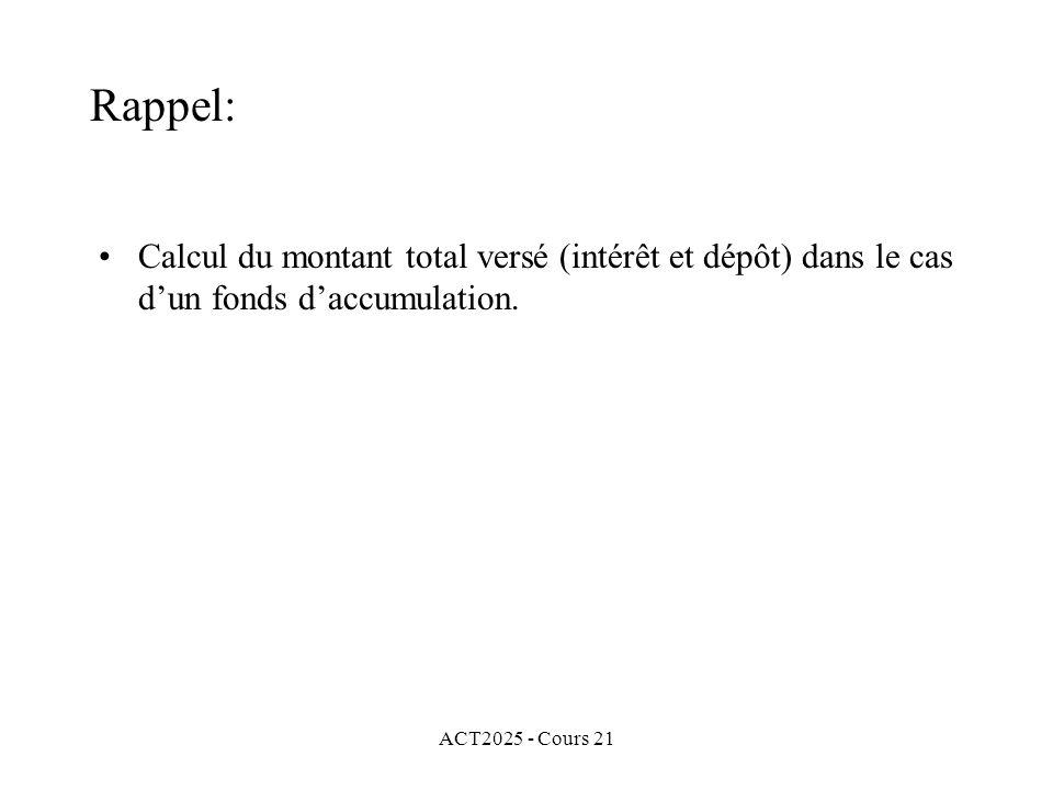 ACT2025 - Cours 21 Rappel: Calcul du montant total versé (intérêt et dépôt) dans le cas dun fonds daccumulation.