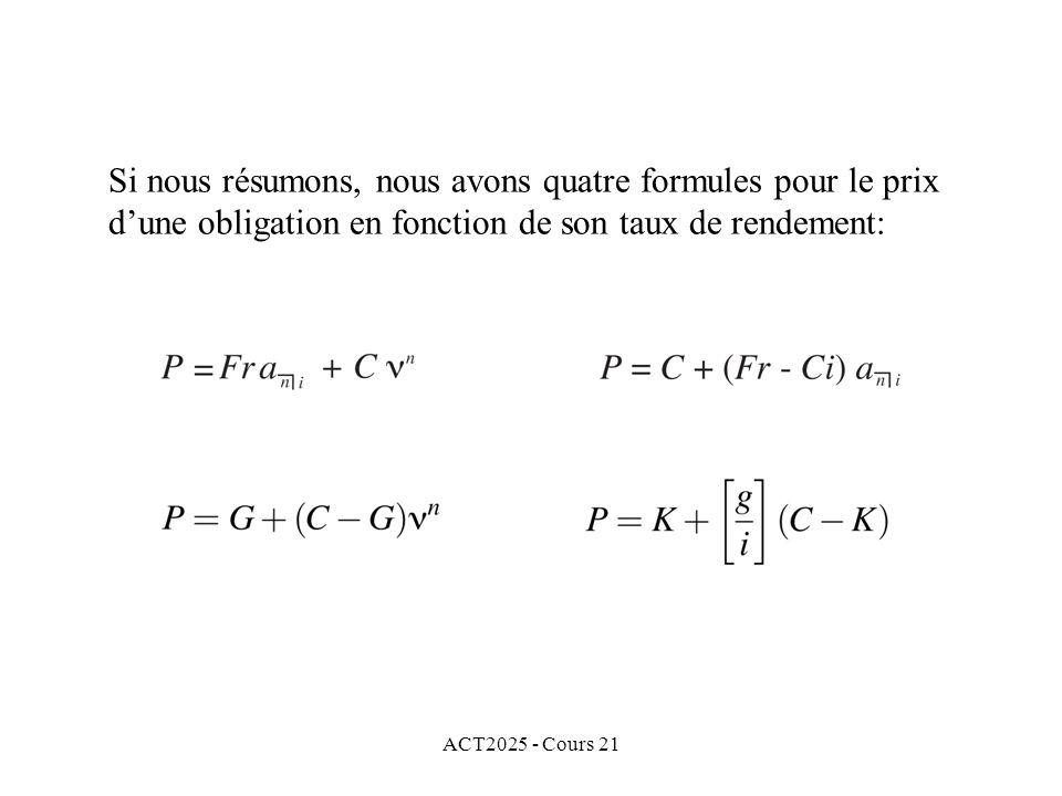 ACT2025 - Cours 21 Si nous résumons, nous avons quatre formules pour le prix dune obligation en fonction de son taux de rendement: