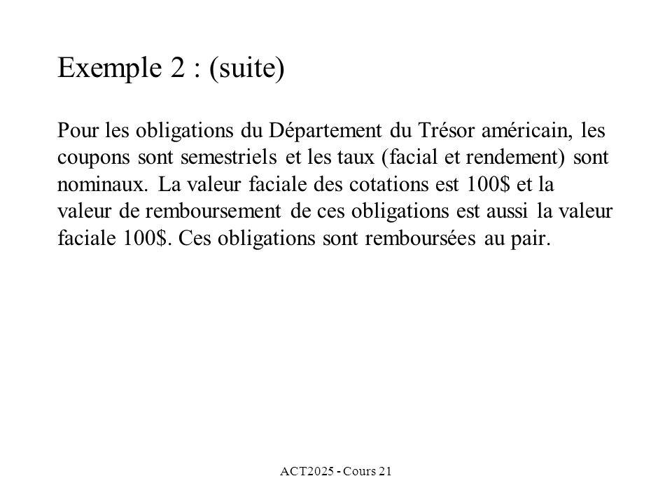 ACT2025 - Cours 21 Pour les obligations du Département du Trésor américain, les coupons sont semestriels et les taux (facial et rendement) sont nominaux.