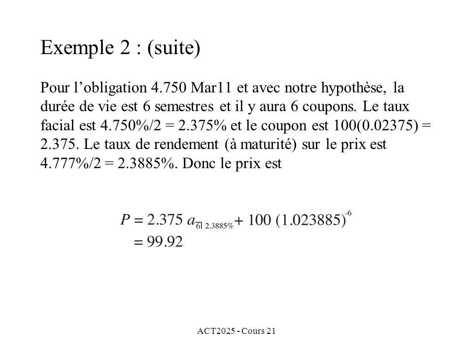 ACT2025 - Cours 21 Pour lobligation 4.750 Mar11 et avec notre hypothèse, la durée de vie est 6 semestres et il y aura 6 coupons.