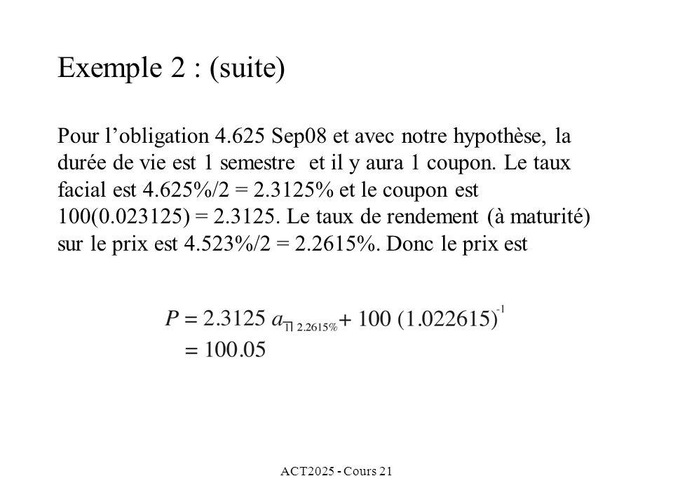 ACT2025 - Cours 21 Pour lobligation 4.625 Sep08 et avec notre hypothèse, la durée de vie est 1 semestre et il y aura 1 coupon.