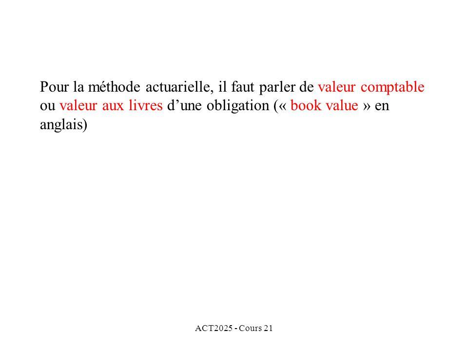 ACT2025 - Cours 21 Pour la méthode actuarielle, il faut parler de valeur comptable ou valeur aux livres dune obligation (« book value » en anglais)