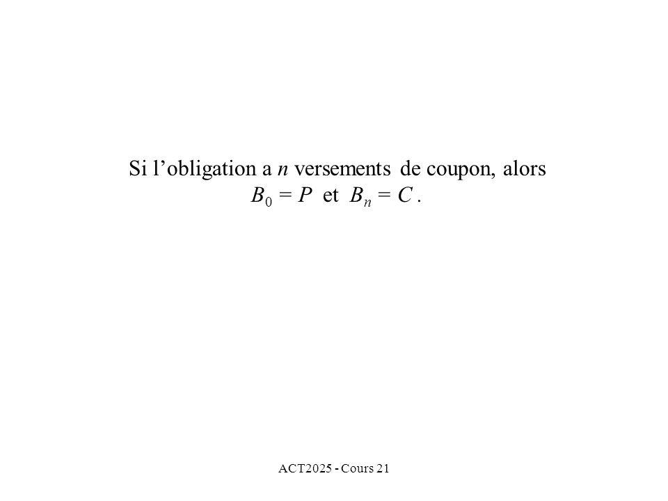 ACT2025 - Cours 21 Si lobligation a n versements de coupon, alors B 0 = P et B n = C.