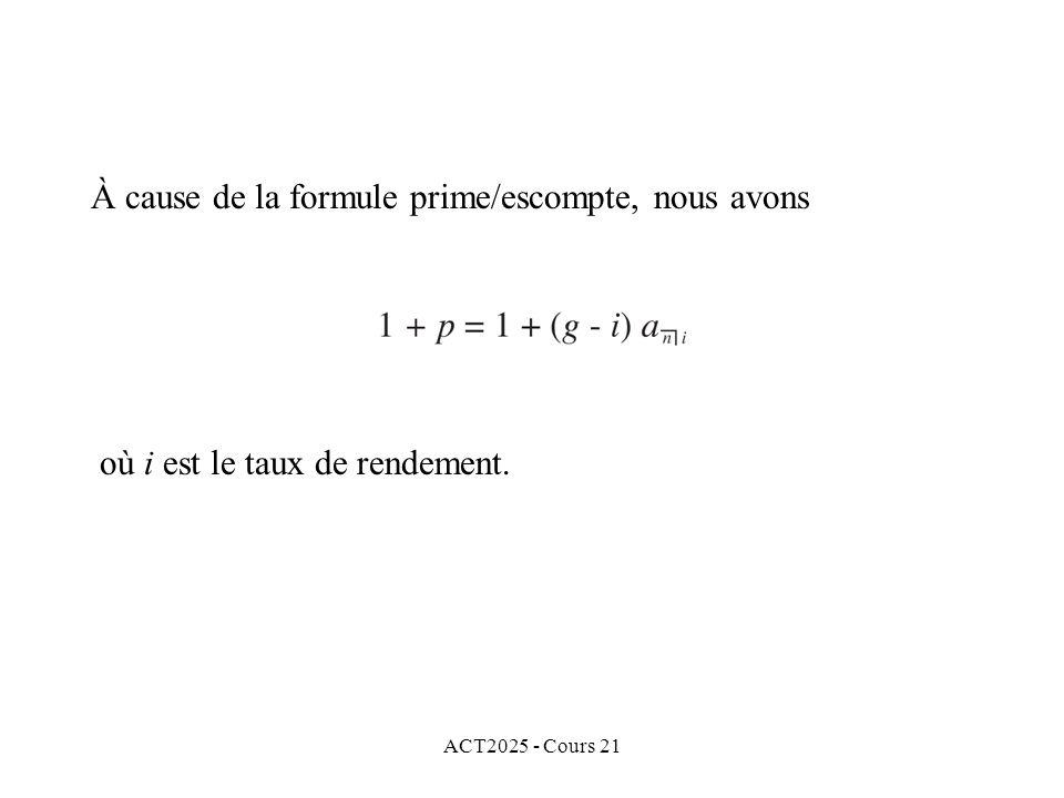 ACT2025 - Cours 21 À cause de la formule prime/escompte, nous avons où i est le taux de rendement.